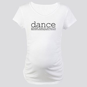 dance hashtags Maternity T-Shirt