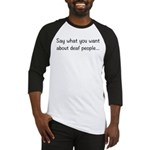 Deaf People: Say What You Want Baseball Jersey