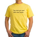 Deaf People: Say What You Want Yellow T-Shirt