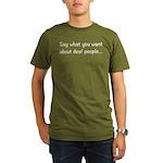 Deaf People: Say What Organic Men's T-Shirt (dark)