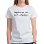 Deaf People: Say What You Want Women's T-Shirt
