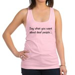 Deaf People: Say What You Want Racerback Tank Top