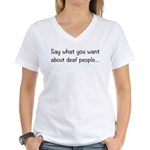Deaf People: Say What You W Women's V-Neck T-Shirt