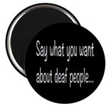 Deaf People: Say What You Want Magnet