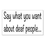 Deaf People: Say What You Want Sticker (Rectangle)