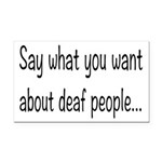 Deaf People: Say What You Wan Rectangle Car Magnet