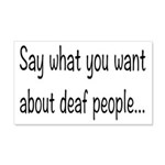 Deaf People: Say What You Want 20x12 Wall Decal