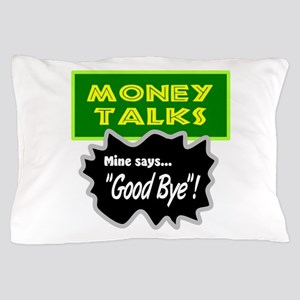 Money Talks Pillow Case