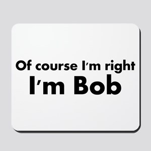 Of course I'm right I'm Bob Mousepad