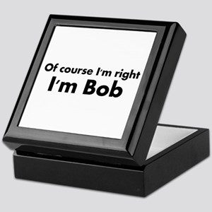 Of course I'm right I'm Bob Keepsake Box