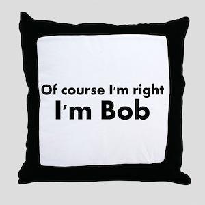 Of course I'm right I'm Bob Throw Pillow