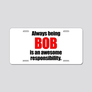 Always being Bob is an awes Aluminum License Plate