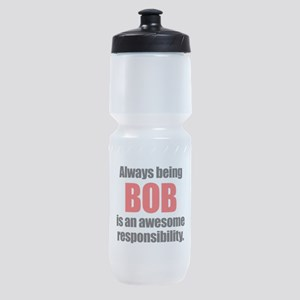 Always being Bob is an awesome respo Sports Bottle