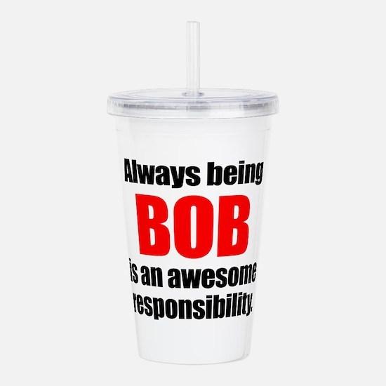 Always being Bob is an Acrylic Double-wall Tumbler