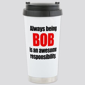 Always being Bob is an Stainless Steel Travel Mug