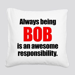 Always being Bob is an awesom Square Canvas Pillow