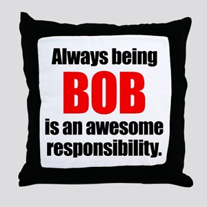Always being Bob is an awesome respon Throw Pillow