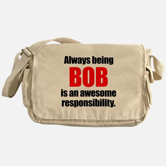 Always being Bob is an awesome respo Messenger Bag