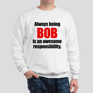 Always being Bob is an awesome responsi Sweatshirt