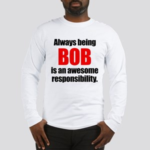 Always being Bob is an awesome Long Sleeve T-Shirt