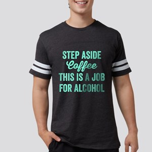 Step Aside Coffee. This Is A Job For Alcoh T-Shirt