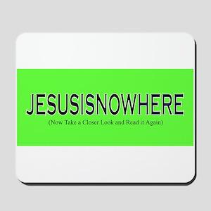 JESUSISNOWHERE Mousepad
