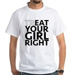 trEAT Your Girl Right White T-Shirt