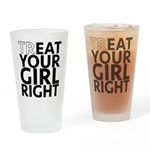 trEAT Your Girl Right Drinking Glass
