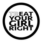 trEAT Your Girl Right Round Car Magnet