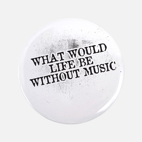 """What Would Life Be Without Music 3.5"""" Button"""