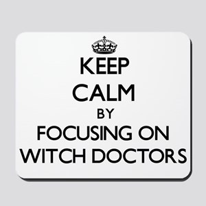 Keep Calm by focusing on Witch Doctors Mousepad