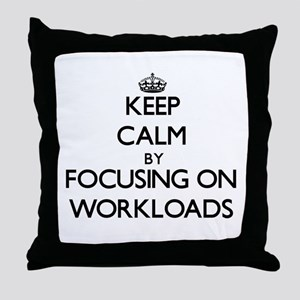 Keep Calm by focusing on Workloads Throw Pillow