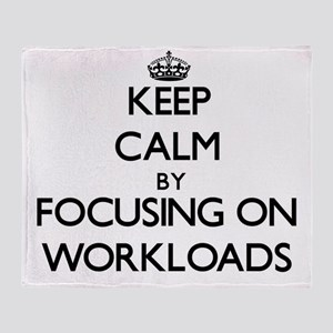 Keep Calm by focusing on Workloads Throw Blanket