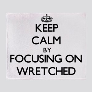 Keep Calm by focusing on Wretched Throw Blanket