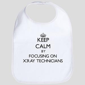 Keep Calm by focusing on X-Ray Technicians Bib