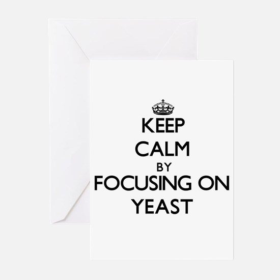 Keep Calm by focusing on Yeast Greeting Cards