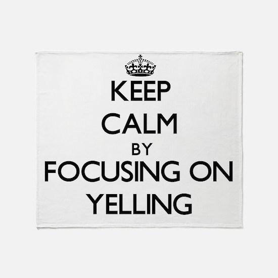 Keep Calm by focusing on Yelling Throw Blanket