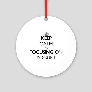 Keep Calm by focusing on Yogurt Ornament (Round)