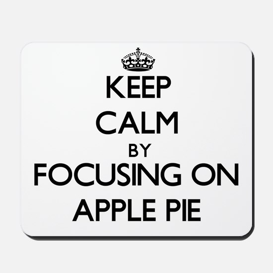 Keep Calm by focusing on Apple Pie Mousepad