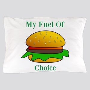 My Fuel Of Choice Pillow Case