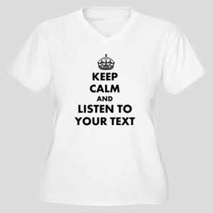 Custom Keep Calm And Listen To Plus Size T-Shirt