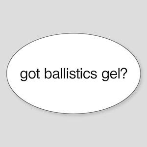 Got Ballistics Gel? Oval Sticker