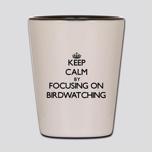 Keep Calm by focusing on Birdwatching Shot Glass
