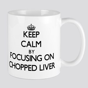Keep Calm by focusing on Chopped Liver Mugs