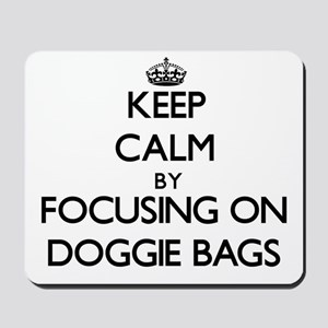 Keep Calm by focusing on Doggie Bags Mousepad