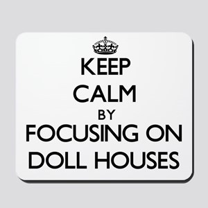 Keep Calm by focusing on Doll Houses Mousepad