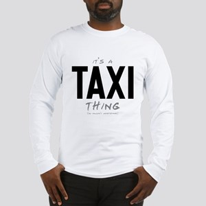 It's a Taxi Thing Long Sleeve T-Shirt