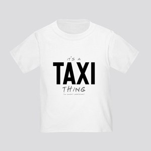 It's a Taxi Thing Infant/Toddler T-Shirt