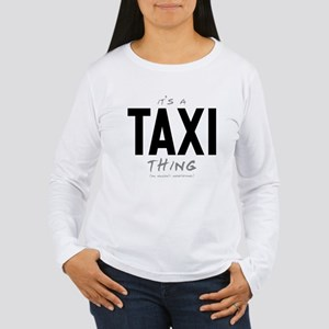 It's a Taxi Thing Women's Long Sleeve T-Shirt