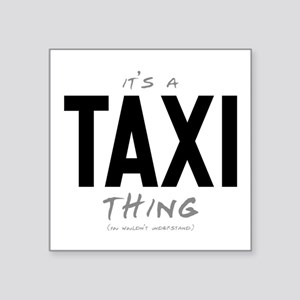 """It's a Taxi Thing Square Sticker 3"""" x 3"""""""